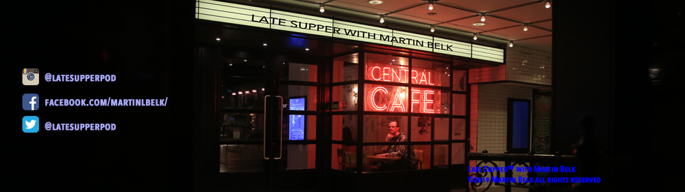LATE SUPPER with Martin Belk™